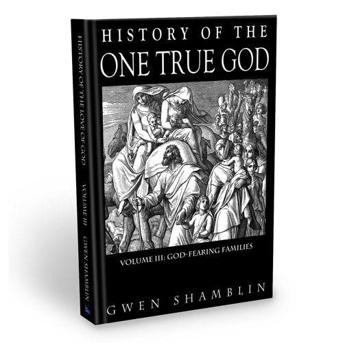 God Fearing Families - Volume Three of the History of the One True God Series by Gwen Shamblin